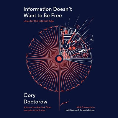 Information Doesn't Want to Be Free: Laws for the Internet Age Audiobook, by Cory Doctorow