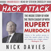 Hack Attack: The Inside Story of How the Truth Caught Up with Rupert Murdoch, by Nick Davies