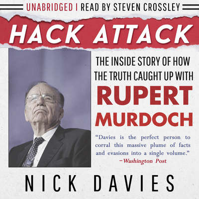 Hack Attack: The Inside Story of How the Truth Caught Up with Rupert Murdoch Audiobook, by Nick Davies
