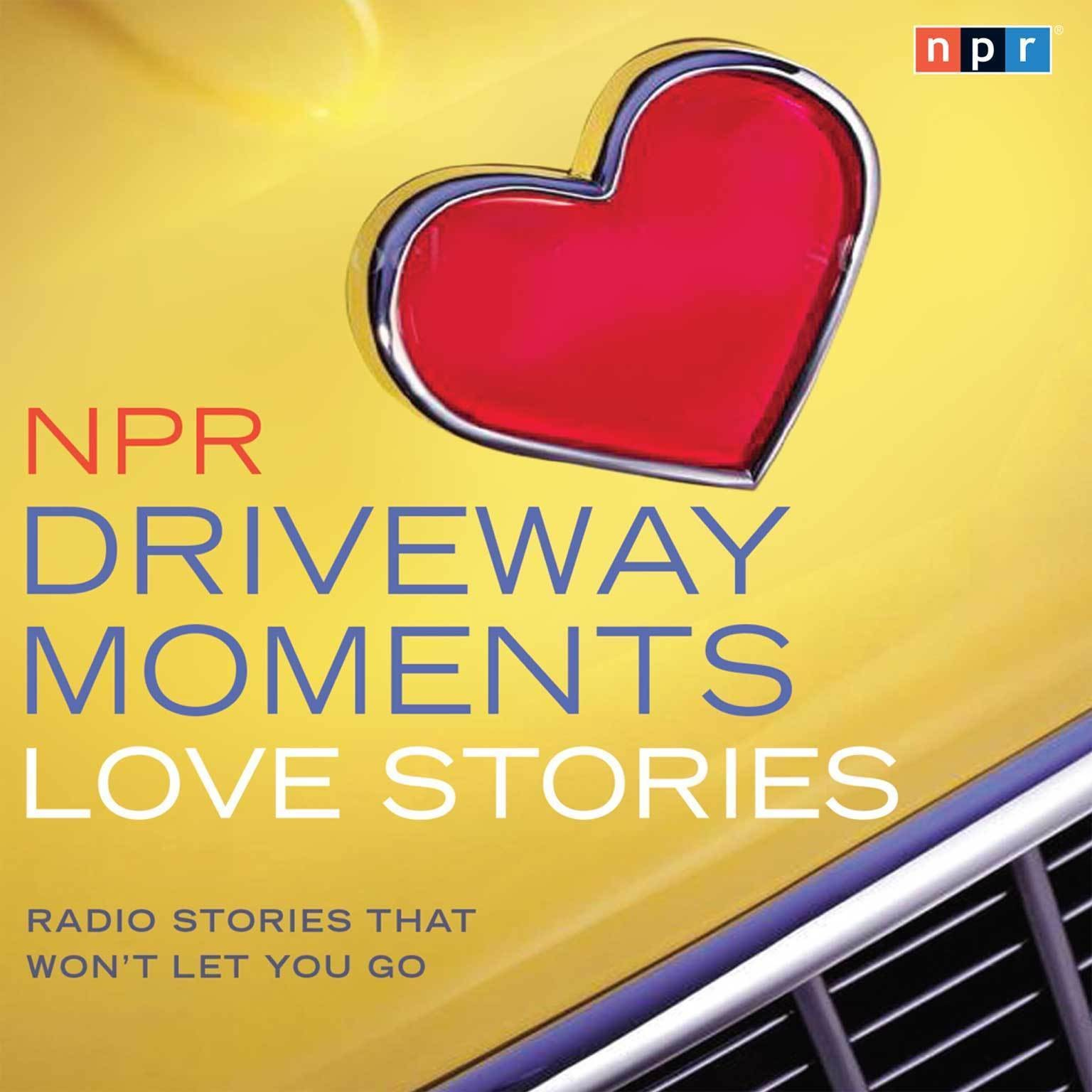 Printable NPR Driveway Moments Love Stories: Radio Stories That Won't Let You Go Audiobook Cover Art