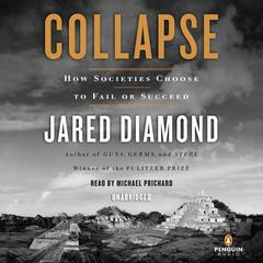 Collapse: How Societies Choose to Fail or Succeed Audiobook, by Jared Diamond