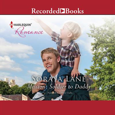 Mission: Soldier to Daddy Audiobook, by Soraya Lane
