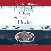 Over and Under the Snow, by Kate Messner