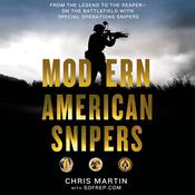 Modern American Snipers: From The Legend to The Reaper---on the Battlefield with Special Operations Snipers, by Michael Cunningham, Chris Martin