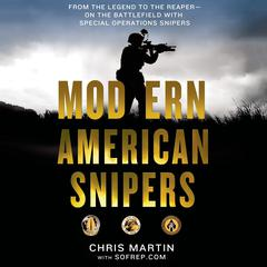 Modern American Snipers: From The Legend to The Reaper---on the Battlefield with Special Operations Snipers Audiobook, by Chris Martin, Michael Cunningham