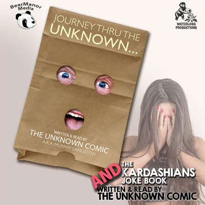The Unknown Comic Collection: Journey thru the Unknown and The KardashiansJoke Book Audiobook, by Murray Langston