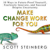 Make Change Work for You: 10 Ways to Future-Proof Yourself, Fearlessly Innovate, and Succeed Despite Uncertainty Audiobook, by Scott Steinberg