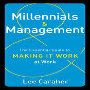 Millennials and Management: The Essential Guide to Making It Work at Work Audiobook, by Lee Caraher