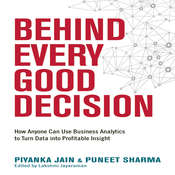 Behind Every Good Decision: How Anyone Can Use Business Analytics to Turn Data into Profitable Insight Audiobook, by Piyanka Jain, Puneet Sharma