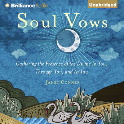 Soul Vows: Gathering the Presence of the Divine In You, Through You, and As You Audiobook, by Janet Conner