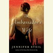 The Ambassadors Wife: A Novel, by Jennifer Steil