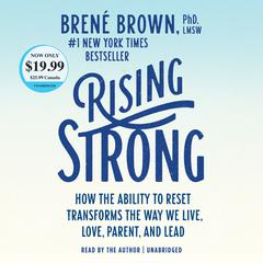 Rising Strong: How the Ability to Reset Transforms the Way We Live, Love, Parent, and Lead Audiobook, by