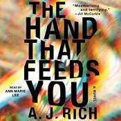 The Hand That Feeds You: A Novel, by A. J. Rich