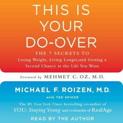 This is Your Do-Over: The 7 Secrets to Losing Weight, Living Longer, and Getting a Second Chance at the Life You Want Audiobook, by Michael F. Roizen