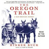 The Oregon Trail: A New American Journey, by Rinker Buck