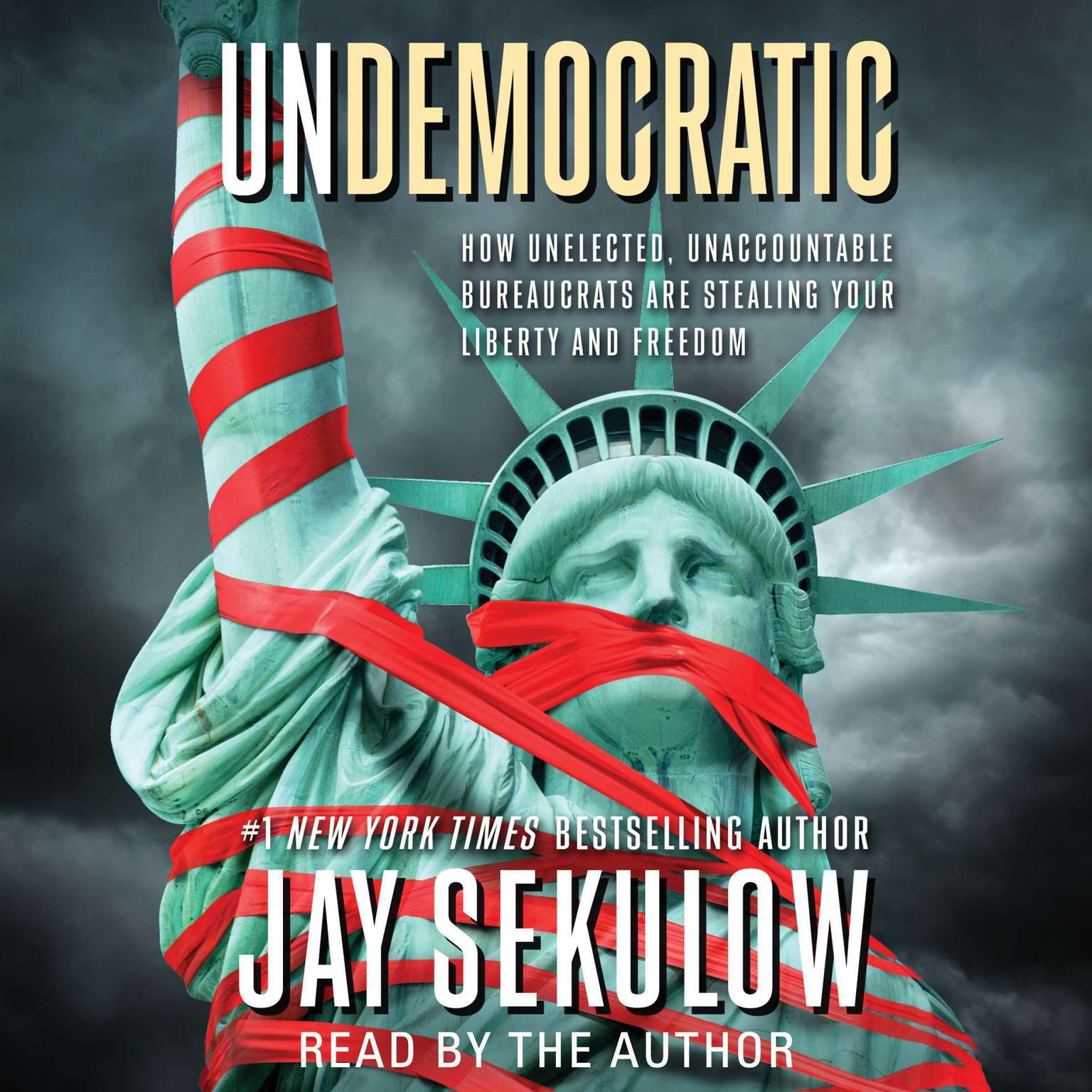Undemocratic: How Unelected, Unaccountable Bureaucrats Are Stealing Your Liberty and Freedom Audiobook, by Jay Sekulow