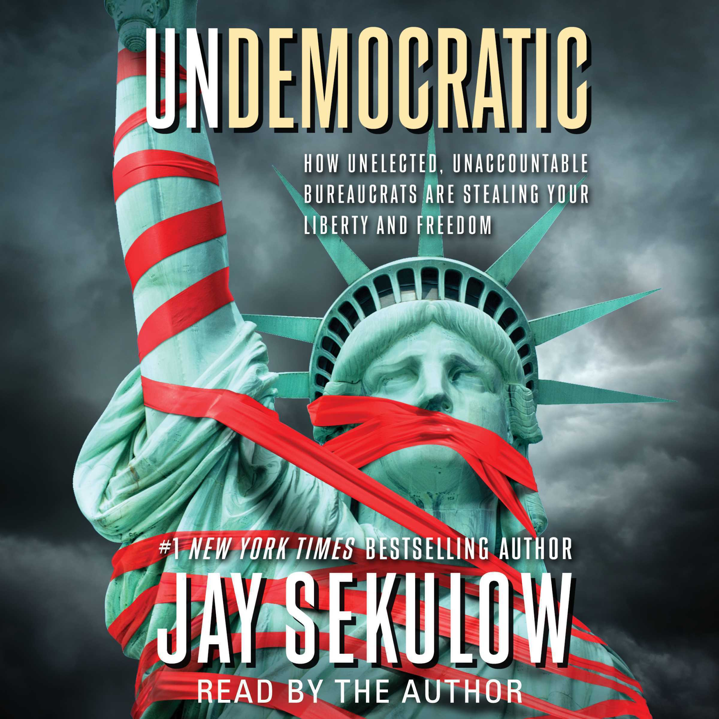 Printable Undemocratic: How Unelected, Unaccountable Bureaucrats Are Stealing Your Liberty and Freedom Audiobook Cover Art