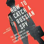 How to Catch a Russian Spy: The True Story of an American Civilian Turned Self-taught Double Agent Audiobook, by Naveed Jamali, Ellis Henican