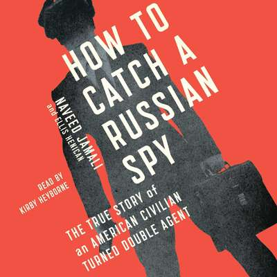 How to Catch a Russian Spy: The True Story of an American Civilian Turned Self-taught Double Agent Audiobook, by Naveed Jamali