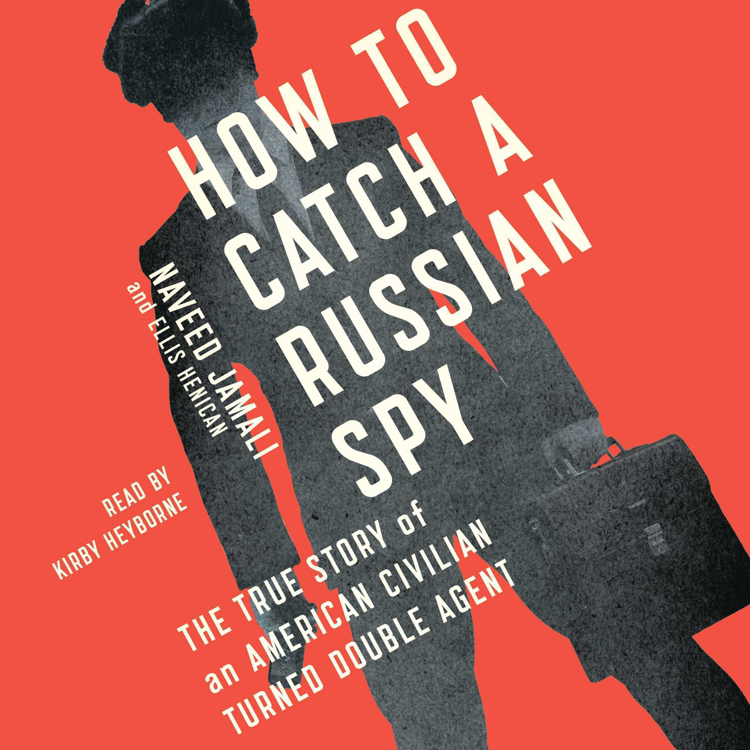 Printable How to Catch a Russian Spy: The True Story of an American Civilian Turned Self-taught Double Agent Audiobook Cover Art