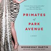 Primates of Park Avenue: Adventures inside the Secret Sisterhood of Manhattan Moms Audiobook, by Wednesday Martin
