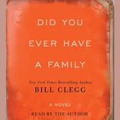 Did You Ever Have a Family: A Novel, by Bill Clegg