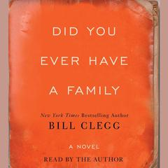 Did You Ever Have a Family: A Novel Audiobook, by Bill Clegg