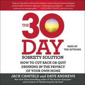 The 30-Day Sobriety Solution: How to Cut Back or Quit Drinking in the Privacy of Your Own Home Audiobook, by Jack Canfield
