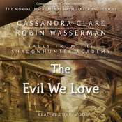 The Evil We Love Audiobook, by Cassandra Clare, Robin Wasserman