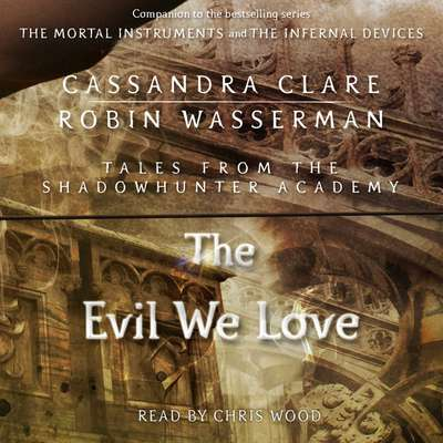 The Evil We Love Audiobook, by Cassandra Clare