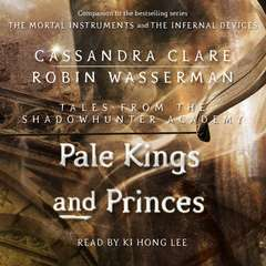 Pale Kings and Princes Audiobook, by Cassandra Clare, Robin Wasserman