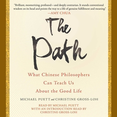 The Path: What Chinese Philosophers Can Teach Us About the Good Life Audiobook, by Michael Puett, Christine Gross-Loh