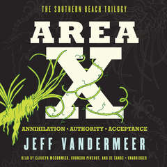 Area X: The Southern Reach Trilogy—Annihilation, Authority, Acceptance Audiobook, by Jeff VanderMeer