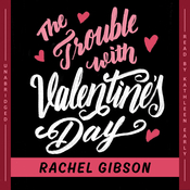 The Trouble with Valentine's Day, by Rachel Gibson