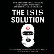 The ISIS Solution: How Unconventional Thinking and Special Operations Can Eliminate Radical Islam Audiobook, by Jack Murph