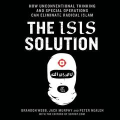 The ISIS Solution: How Unconventional Thinking and Special Operations Can Eliminate Radical Islam Audiobook, by Jack Murph, Brandon Webb, Peter Neelen