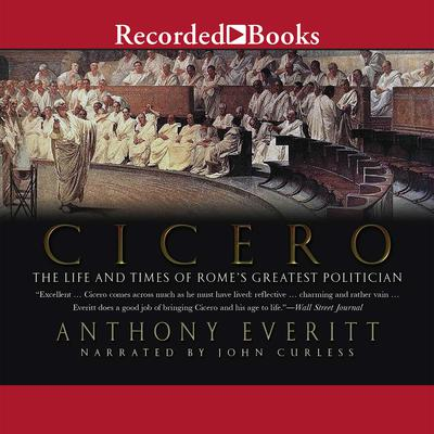 Cicero: The Life and Times of Rome's Greatest Politician Audiobook, by Anthony Everitt