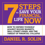 7 Steps to Save Your Financial Life Now: How to Defend Yourself Against Rigged Markets, Wall Street Greed, and the Threat of Financial Collapse, by Daniel R. Solin