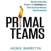 Primal Teams: Harnessing the Power of Emotions to Fuel Extraordinary Performance Audiobook, by Jackie Barretta