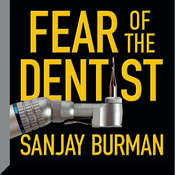 Fear of the Dentist Audiobook, by Sanjay Burman