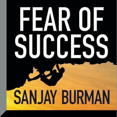 Fear of Success Audiobook, by Sanjay Burman