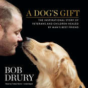 A Dog's Gift: The Inspirational Story of Veterans and Children Healed by Man's Best Friend Audiobook, by Bob Drury