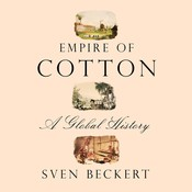 Empire of Cotton: A Global History, by Sven Beckert