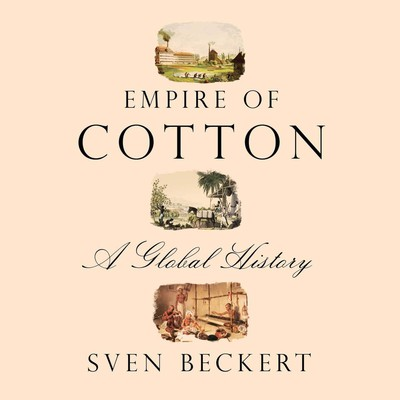 Empire of Cotton: A Global History Audiobook, by Sven Beckert