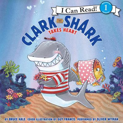 Clark the Shark Takes Heart Audiobook, by Bruce Hale