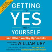 Getting to Yes with Yourself: (and Other Worthy Opponents), by William Ury