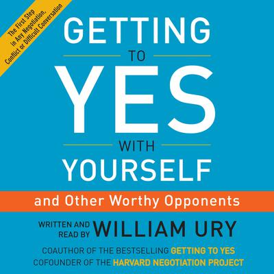 Getting to Yes with Yourself: (and Other Worthy Opponents) Audiobook, by William Ury