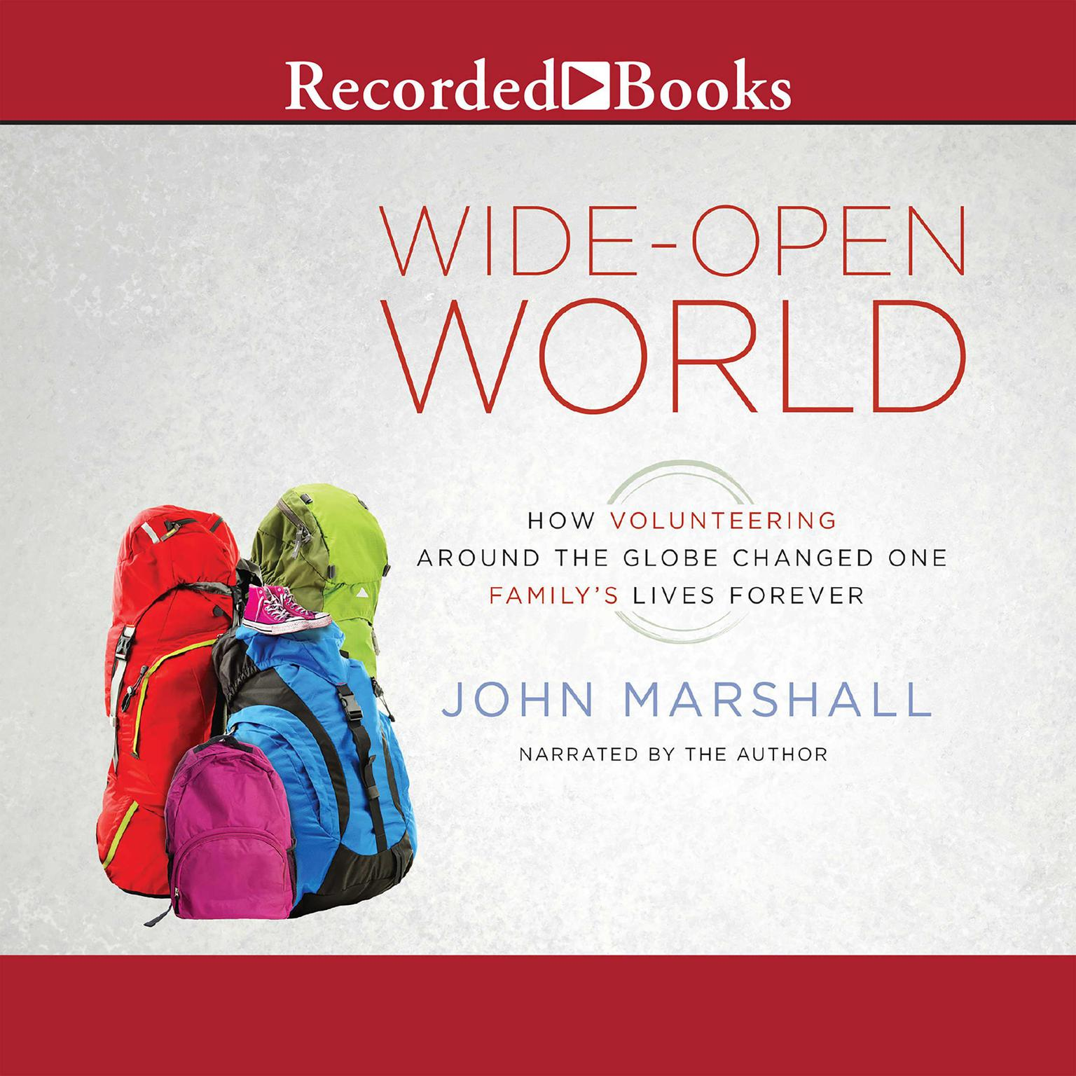 Printable Wide-Open World: How Volunteering around the Globe Changed One Family's Lives Forever Audiobook Cover Art