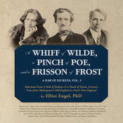 A Whiff of Wilde, a Pinch of Poe, and a Frisson of Frost: A Dab of Dickens, Vol. 3; Selections from A Dab of Dickens & a Touch of Twain, Literary Lives from Shakespeare's Old England to Frost's New England Audiobook, by Elliot Engel, Oscar Wilde, Edgar Allan Poe, Robert Frost