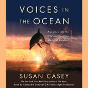 Voices in the Ocean: A Journey into the Wild and Haunting World of Dolphins, by Susan Casey